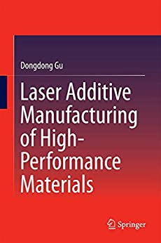 Laser Additive Manufacturing of High-Performance Materials de [Gu, Dongdong]
