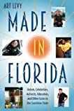 Made in Florida: Artists, Celebrities, Activists, Educators, and Other Icons in the Sunshine State