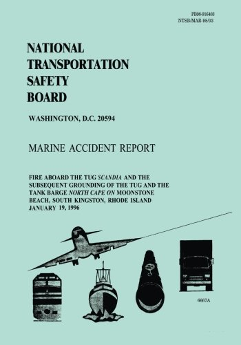 Marine Accident Report: Fire Aboard the Tug Scandia and the Subsequent Grounding of the Tug and the Tank Barge North Cape on Moonstone Beach, South Kingston, Rhode Island January 19, 1996 por National Transportation Safety Board