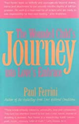 The Wounded Child's Journey Into Love's Embrace by Paul Ferrini (1997-02-02)