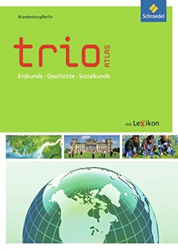 Trio Atlas für Erdkunde, Geschichte und Politik / Aktuelle Ausgabe Brandenburg / Berlin: Trio Atlas für Erdkunde, Geschichte und Politik - Ausgabe 2011: Brandenburg / Berlin