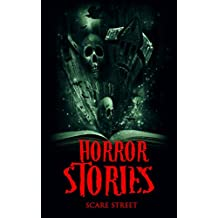 Horror Stories: Scary Ghosts, Paranormal & Supernatural Horror Short Stories Anthology (Scare Street Horror Short Stories Book 4)