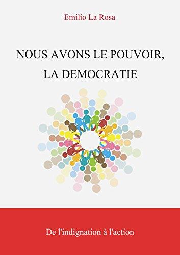 NOUS AVONS LE POUVOIR, LA DÉMOCRATIE: De l'indignation à l'action (French Edition)