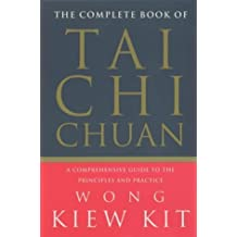 Complete Book Of Tai Chi Chuan: A comprehensive guide to the principles and practice by Wong Kiew Kit (2001-08-02)