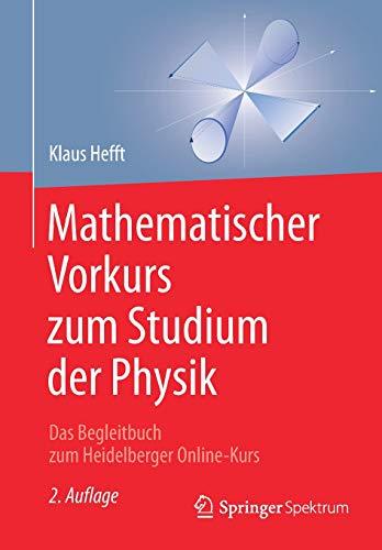 Mathematischer Vorkurs zum Studium der Physik: Das Begleitbuch zum Heidelberger Online-Kurs