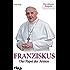 Franziskus: Der Papst der Armen - die exklusive Biografie