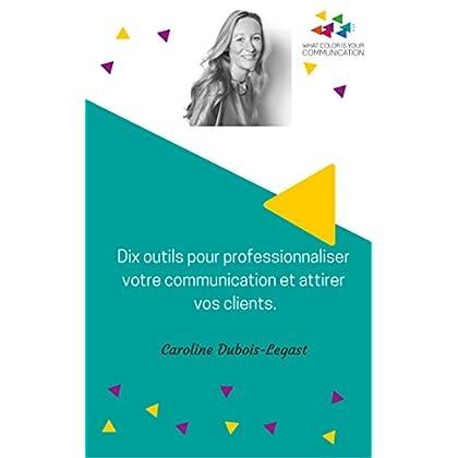 Dix outils pour professionnaliser votre communication et attirer vos clients