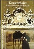 L'Image révélée - L'Invention de la photographie de Quentin Bajac ( 14 novembre 2001 ) - Gallimard (14 novembre 2001) - 14/11/2001