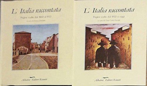 L'Italia raccontata pagine scelte dal 1860 al 1922 e dal 1922 ad oggi Racconti storioci. Scritti di Nievo, Garibaldi, Adamoli, De Gubernatis, Guerrazzi, Papini, Soffic, Comisso, Bilenchi, Jovine, Pavese, gadda, Sereni, Ottieri, Arbasino, Maraini, Consolo, ecc.
