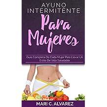 AYUNO INTERMITENTE PARA MUJERES: Guía completa de cada mujer para llevar un estilo de vida saludable