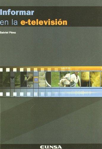 Informar en la e-televisión: curso básico de periodismo audiovisual (Comunicación) por Gabriel Pérez Gómez