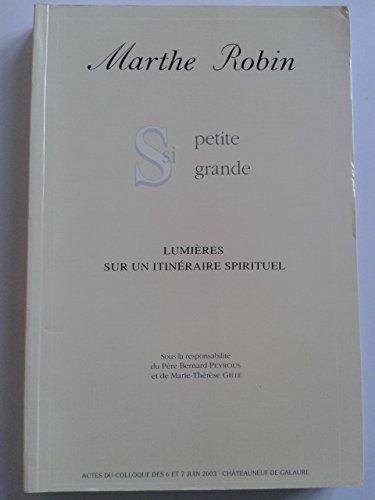 Marthe Robin, si petite, si grande : Actes du colloque des 6 et 7 juin 2003, Chteauneuf-de-Galaure