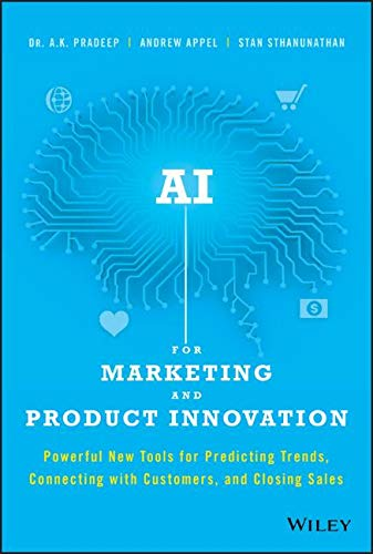 AI for Marketing and Product Innovation: Powerful New Tools for Predicting Trends, Connecting with Customers, and Closing Sales por A. K. Pradeep