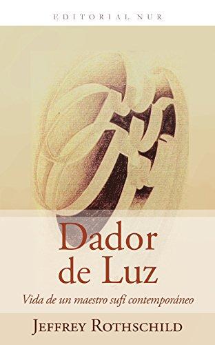 Dador de Luz: Vida de un maestro sufí contemporáneo por Dr. Javad Nurbakhsh