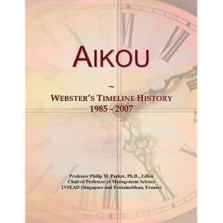 Aikou: Webster's Timeline History, 1985-2007