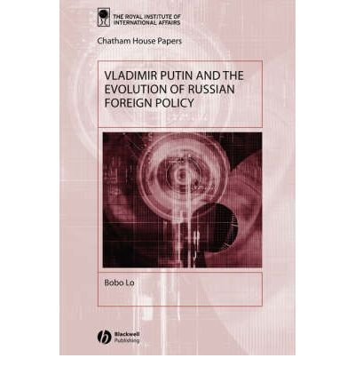 [ Vladimir Putin And The Evolution Of Russian Foreign Policy (Chatham House Papers (Chatham House)) ] By Lo, Bobo (Author) [ Apr - 2003 ] [ Paperback ]