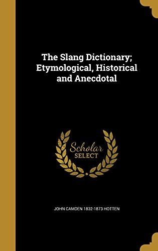 The Slang Dictionary; Etymological, Historical and Anecdotal