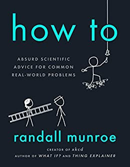 How To: Absurd Scientific Advice for Common Real-World Problems (English Edition) van [Munroe, Randall]