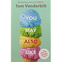 You May Also Like: Why Your Favourite Colour is Blue, Your Polo Shirt Doesn't Have a Zipper, You Don't Like Heavy Metal, and Other Mysteries of Taste by Tom Vanderbilt (2016-06-30)