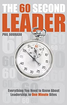 The 60 Second Leader: Everything You Need to Know About Leadership, in 60 Second Bites by [Dourado, Phil]