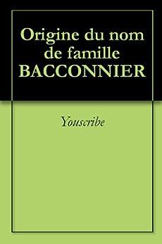 Origine du nom de famille BACCONNIER (Oeuvres courtes) par [Youscribe]
