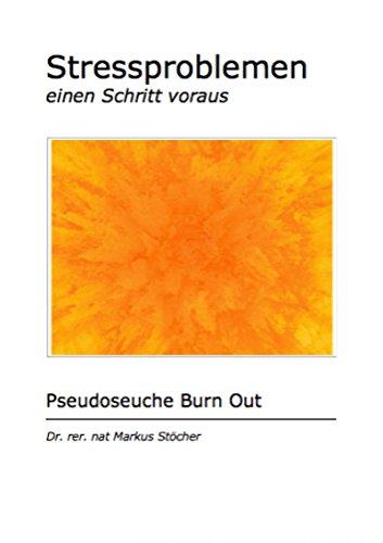 Stressproblemen einen Schritt voraus: Pseudoseuche Burn Out (German Edition)