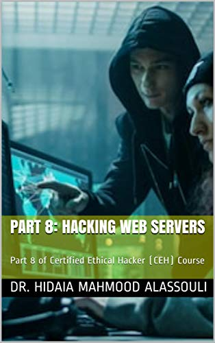 Part 8: Hacking Web Servers: Part 8 of Certified Ethical Hacker (CEH) Course (English Edition)