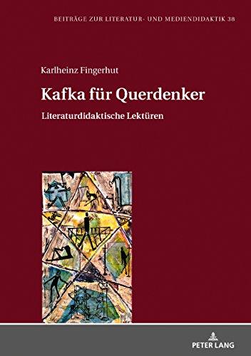 Kafka fuer Querdenker: Literaturdidaktische Lektueren (Beitraege zur Literatur- und Mediendidaktik 38)