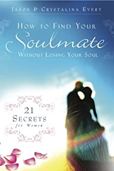 How to Find Your Soulmate without Losing Your Soul by [Evert, Jason, Crystalina Evert]