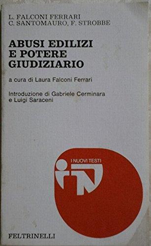 ABUSI EDILIZI E POTERE GIUDIZIARIO. Introduzione di Germinara Gabriele, Saraceni Luigi. A cura di Falconi Ferrari Laura.