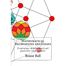 Mathematical Recreations and Essays: Contains mathematical puzzles and games