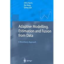 [(Adaptive Modelling, Estimation and Fusion from Data : A Neurofuzzy Approach)] [By (author) Chris Harris ] published on (August, 2002)