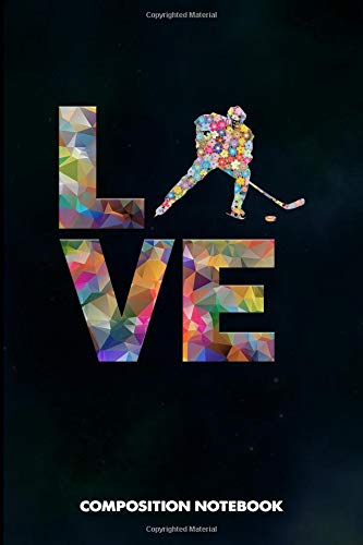 Composition Notebook: I love Hockey, Birthday Journal for Goalie, Field Ice Sports Lovers to write on por M. Shafiq
