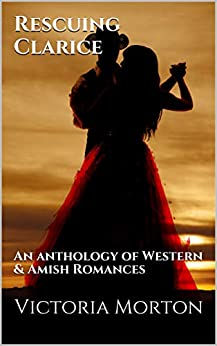 Rescuing Clarice: An anthology of Western & Amish Romances by [Morton, Victoria]