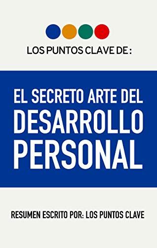 Resumen de: El Secreto Arte Del Desarrollo Personal.: Rompe Los ...