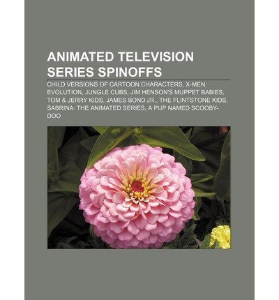 [ ANIMATED TELEVISION SERIES SPINOFFS: CHILD VERSIONS OF CARTOON CHARACTERS, X-MEN: EVOLUTION, JUNGLE CUBS, JIM HENSON'S MUPPET BABIES ] Source Wikipedia (AUTHOR ) Aug-12-2011 Paperback