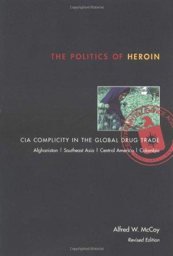 Politics of Heroin, New Edn****o/p: CIA Complicity in the Global Drug Trade: CIA Complicity in the Global Drug Trade, Afghanistan, Southeast Asia, Central America, Columbia por Alfred W. McCoy