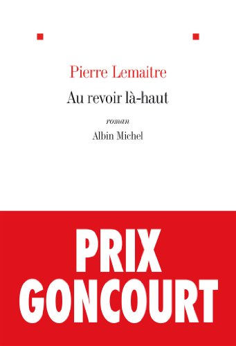 Au revoir là-haut - Prix Goncourt 2013