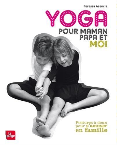 Yoga pour maman, papa et moi : Postures à deux pour s'amuser en famille par Teressa Assencia, Collectif