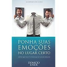 Ponha suas emoções no lugar certo: Antes que elas te ponham no lugar errado (Academia da Alma Livro 5) (Portuguese Edition)