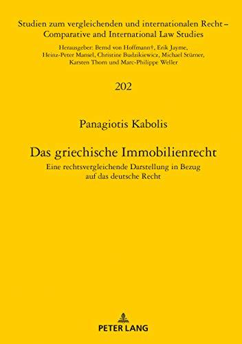 Das griechische Immobilienrecht: Eine rechtsvergleichende Darstellung in Bezug auf das deutsche Recht (Studien zum vergleichenden und internationalen ... and International Law Studies, Band 202)
