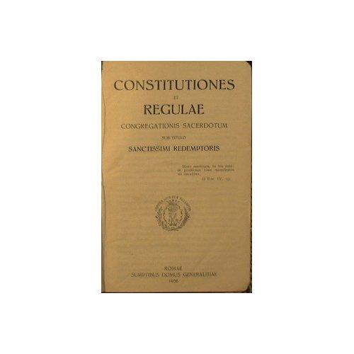Constitutiones et regulae : Congregationis sacerdotum sub titulo Sanctissimi Redemptoris
