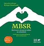 MBSR - Die Kunst, das ganze Leben zu umarmen: Einübung in Stressbewältigung durch Achtsamkeit