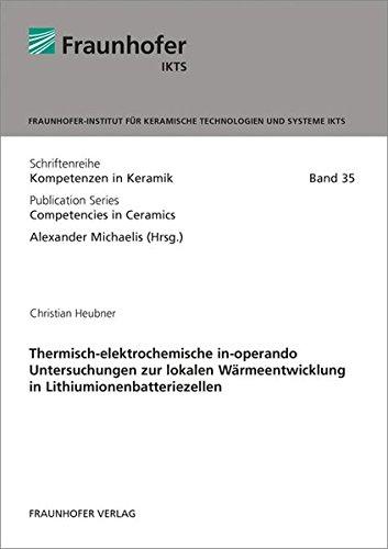 Thermisch-elektrochemische in-operando Untersuchungen zur lokalen Wärmeentwicklung in Lithiumionenbatteriezellen. (Schriftenreihe Kompetenzen in Keramik) -