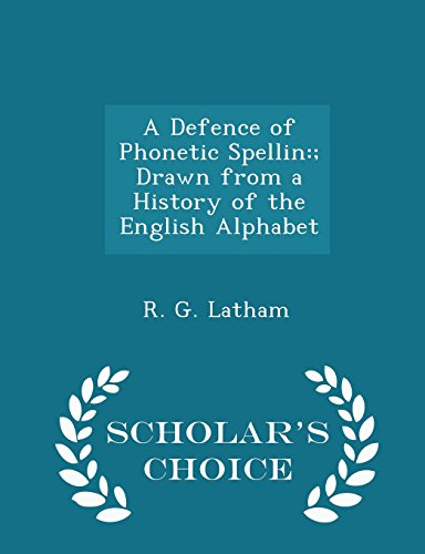 A Defence of Phonetic Spellin: ; Drawn from a History of the English Alphabet - Scholar's Choice Edition