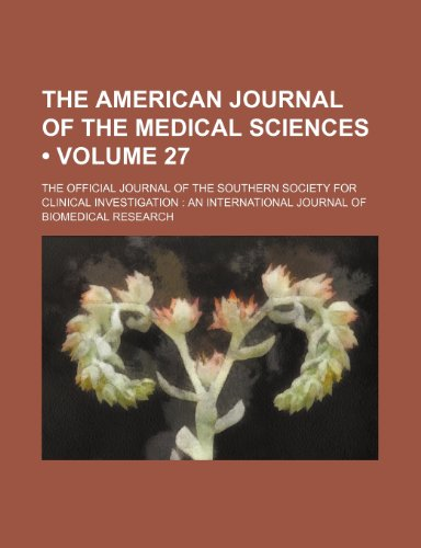 The American Journal of the Medical Sciences (Volume 27); The Official Journal of the Southern Society for Clinical Investigation an International Journal of Biomedical Research