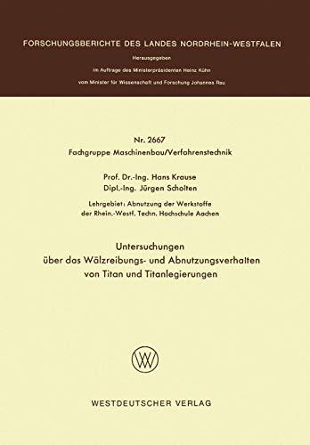 Untersuchungen über das Wälzreibungs- und Abnutzungsverhalten von Titan und Titanlegierungen (Forschungsberichte des Landes Nordrhein-Westfalen, Band 2667)