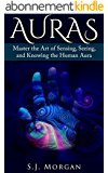 Auras: Master the Art of Sensing, Seeing, and Knowing the Human Aura (Auras,Human Aura,Astral Colors,Thought Forms,Chakras) (English Edition)