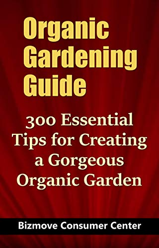 Organic Gardening Guide: 300 Essential Tips for Creating a Gorgeous Organic Garden (English Edition) Frucht-center