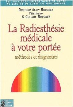 La radiesthésie médicale à votre portée. Méthodes et diagnostics de Alain Bouchet,Claudie Bouchet ,Laurence Sibillat ( 3 novembre 2001 )